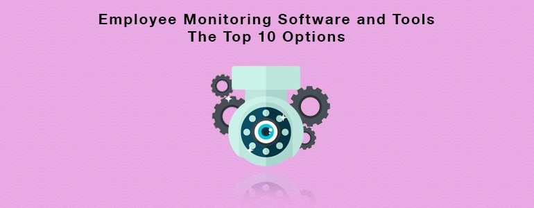 Employee Monitoring Software: The Top 10 Options