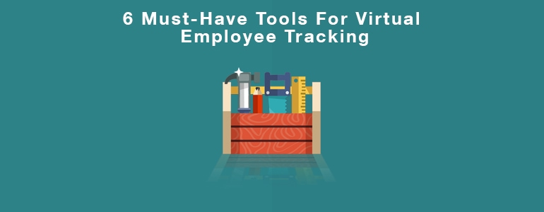 6 Must-Have Tools For Virtual Employee Tracking