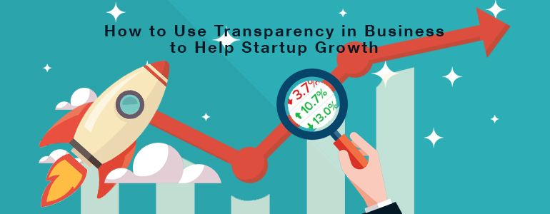 How to Use Transparency in Business to Help Startup Growth