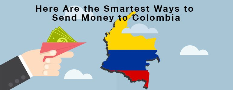How to Send Money to Colombia: Here Are the 8 Best Ways to Do It