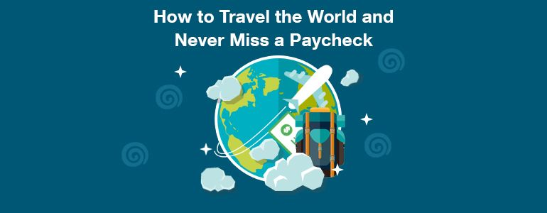 How to travel the world and never miss a paycheck