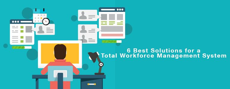6 Best Solutions for a Total Workforce Management System