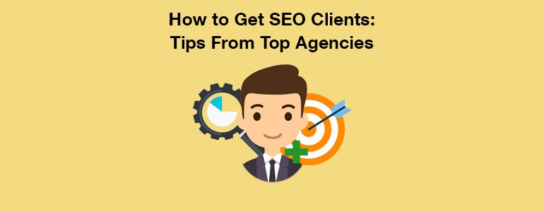 How to Get SEO Clients: 11 Agencies Share Their Secrets
