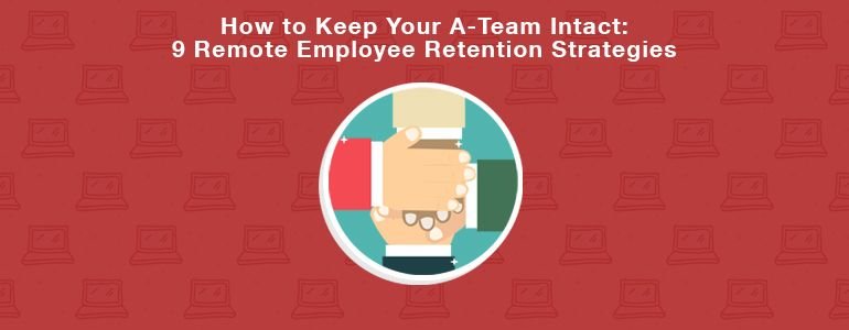 How to Retain Your A-Player Remote Workers