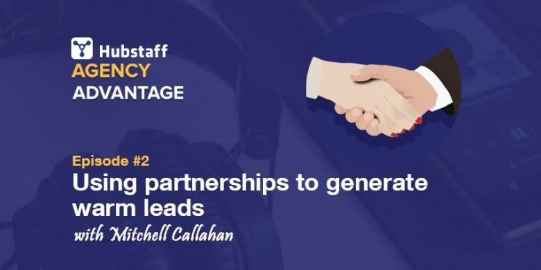 Agency Advantage 2 – Mitchell Callahan on Using Partnerships to Generate Warm Leads