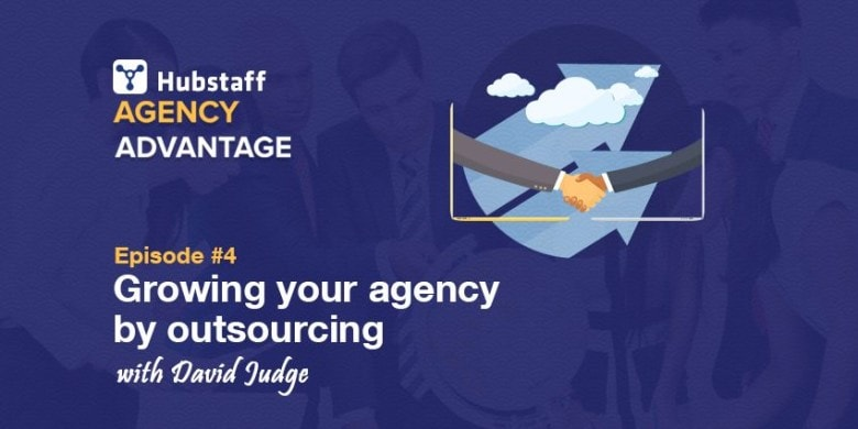 Agency Advantage 4 – David Judge on Growing Your Agency by Outsourcing