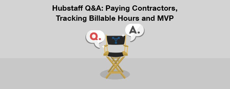 Hubstaff Q&A: Paying contractors, tracking billable hours, and MVPs