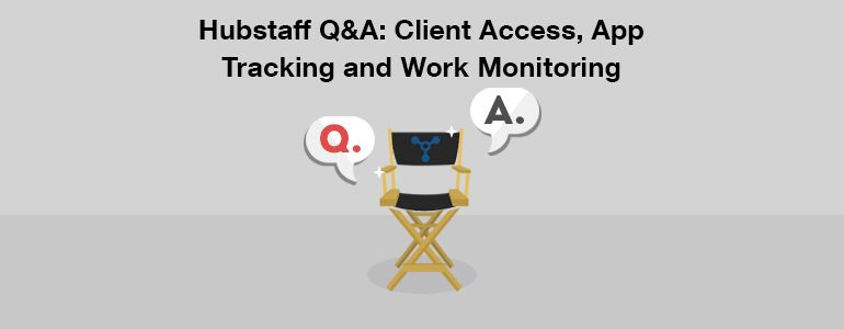 Hubstaff Q&A: Client access, app tracking and work monitoring