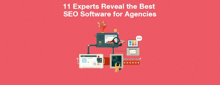 11 Experts Reveal the Best SEO Software for Agencies