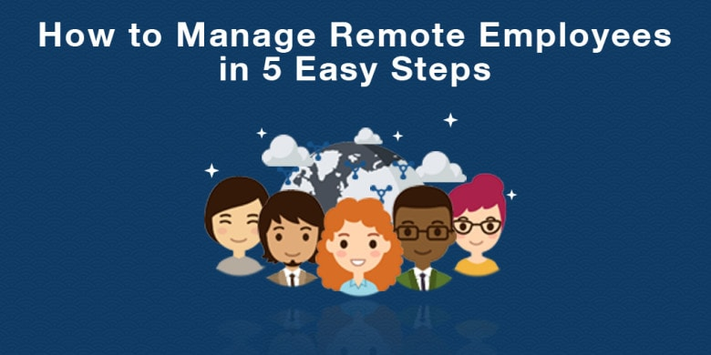 How to Manage Remote Employees in 5 Easy Steps