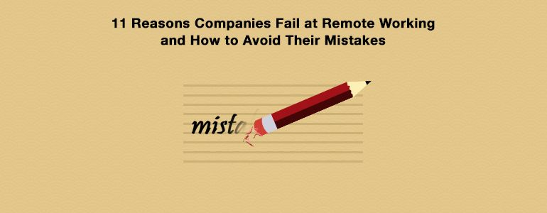 11 Reasons Companies Fail at Remote Working and How to Avoid Their Mistakes