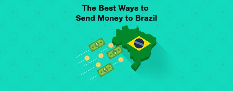 What Are the Best Ways to Transfer Money to Brazil?