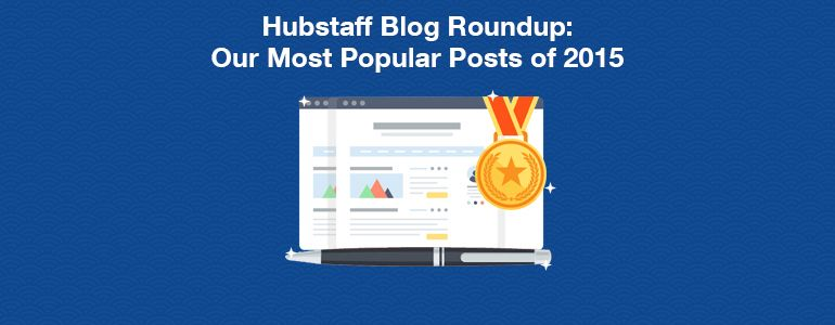 Hubstaff Blog Roundup: The Best Content We Published in 2015
