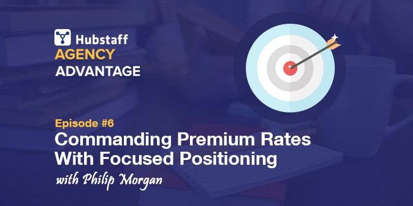 Agency Advantage 6: Philip Morgan on Commanding Premium Rates With Focused Positioning