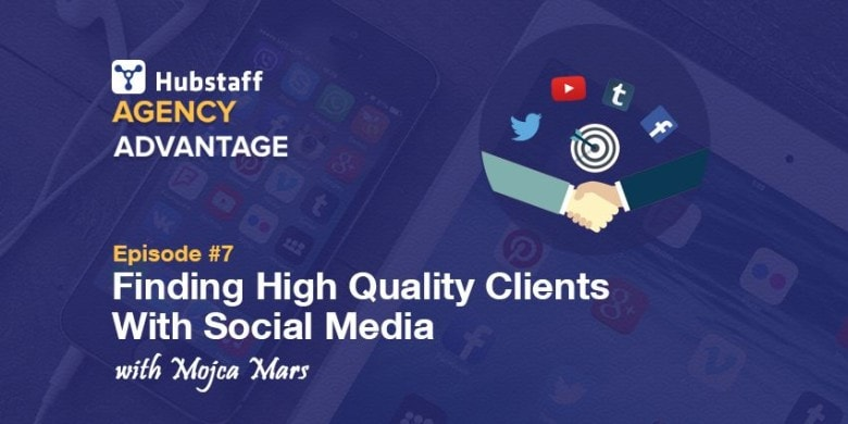 Agency Advantage 7: Mojca Mars on Finding High-Quality Clients With Social Media