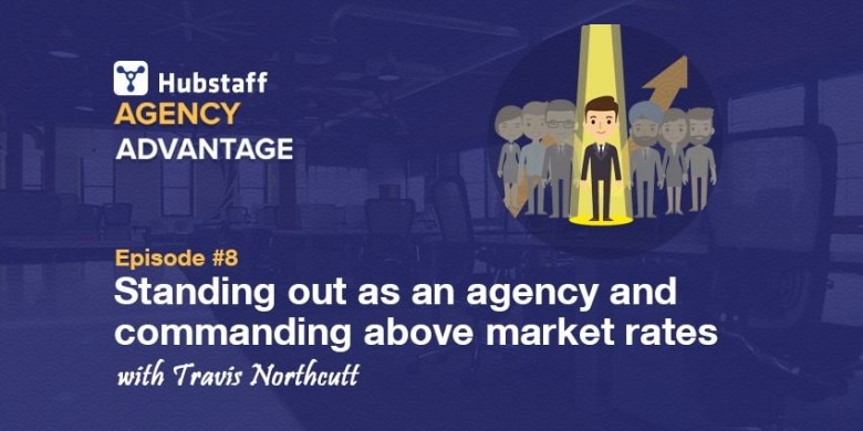 Agency Advantage 8: Travis Northcutt on Standing Out as an Agency and Commanding Above Market Rates