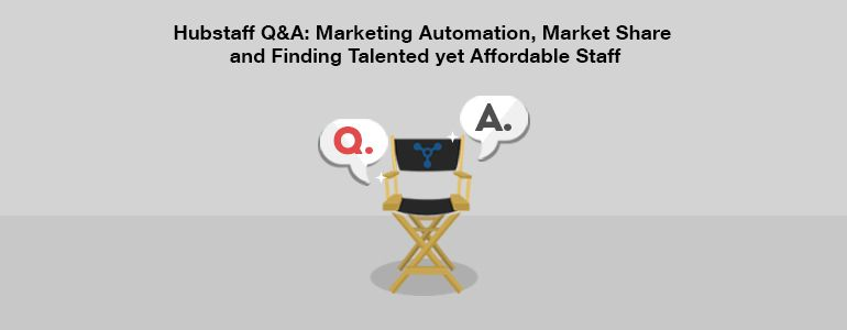 Hubstaff Q&A: On Marketing Automation, Market Share and Finding Talented yet Affordable Staff