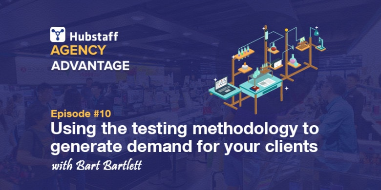 Agency Advantage 10: Bart Bartlett on using the testing methodology to generate demand for clients