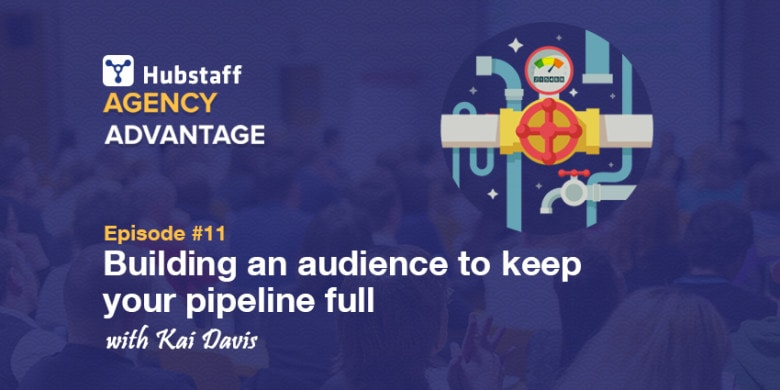 Agency Advantage 11: Kai Davis on Building an Audience to Keep Your Pipeline Full