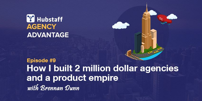 Agency Advantage 9: How Brennan Dunn built TWO million dollar agencies and a product empire