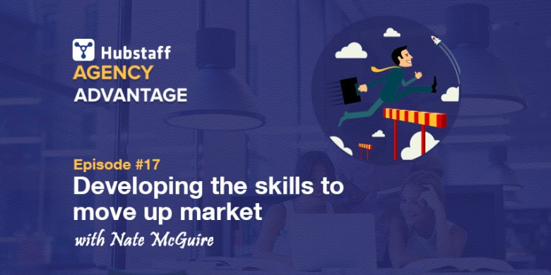 Agency Advantage 17: Nate McGuire on Developing the Skills to Move Upmarket