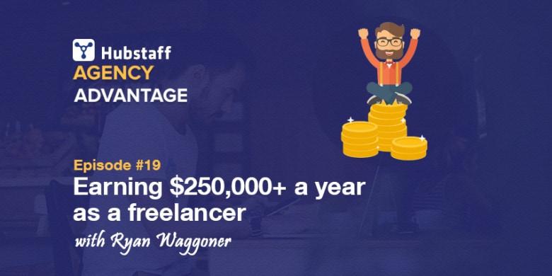 Agency Advantage 19: Ryan Waggoner on earning $250,000+ a year as a freelancer