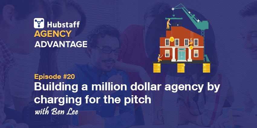 Agency Advantage 20: Ben Lee on Building a Million Dollar Agency by Charging for His Pitches