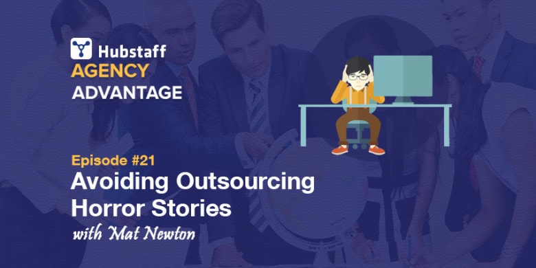Agency Advantage 21: Mat Newton on Avoiding Outsourcing Horror Stories