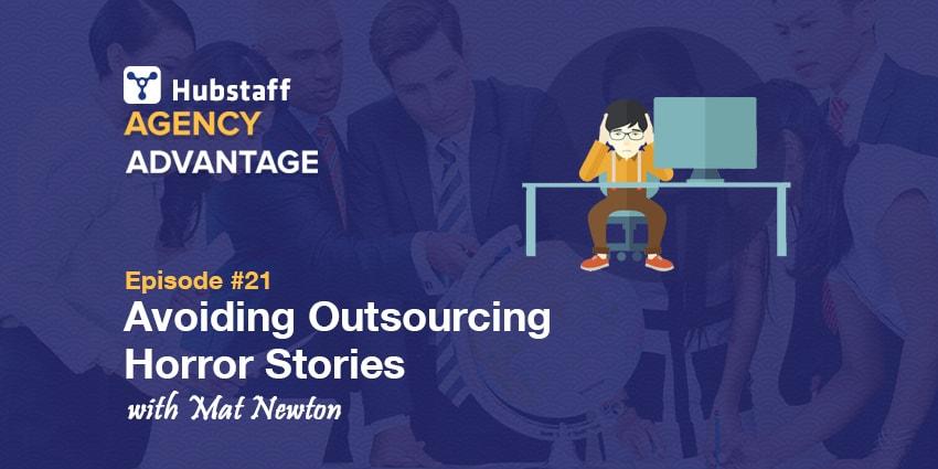Agency Advantage 21: Mat Newton on Avoiding Outsourcing Horror Stories