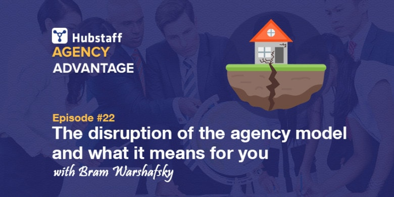 Agency Advantage 22: Bram Warshafsky on the Disruption of the Agency Model and What It Means For You