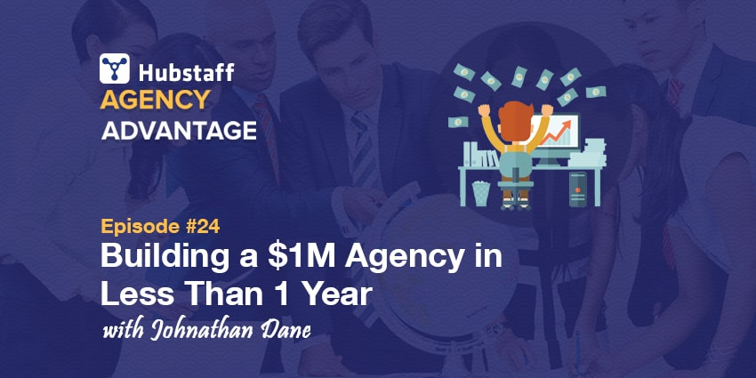 Agency Advantage 24: Johnathan Dane on Building a $1M Agency in Less Than 1 Year