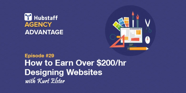 Agency Advantage 29: Kurt Elster on How to Earn >$200/hr Designing Websites