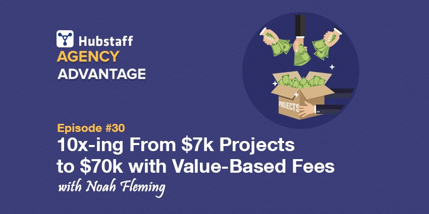 Agency Advantage 30: Noah Fleming on 10x-ing From $7k Projects to $70k with Value-Based Fees