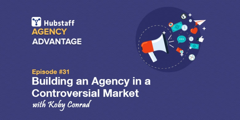 Agency Advantage 31: Koby Conrad on Building an Agency in a Controversial Market
