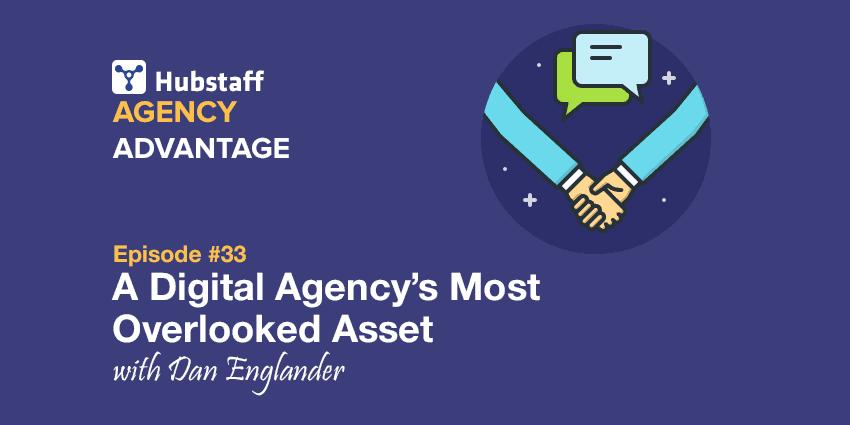 Agency Advantage 33: Dan Englander on a Digital Agency's Most Overlooked Asset