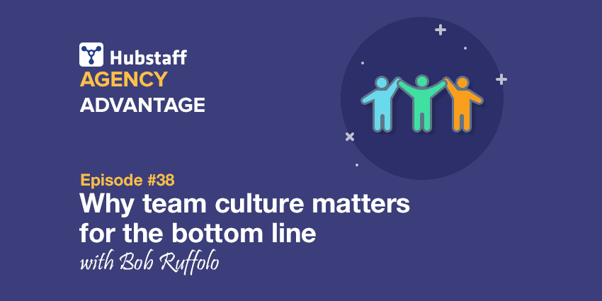 Agency Advantage 38: Bob Ruffolo on Why Team Culture Matters for the Bottom Line