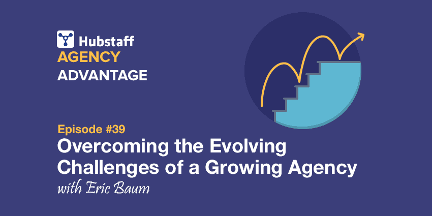 Agency Advantage 39: Eric Baum on Overcoming the New Challenges as Your Agency Grows