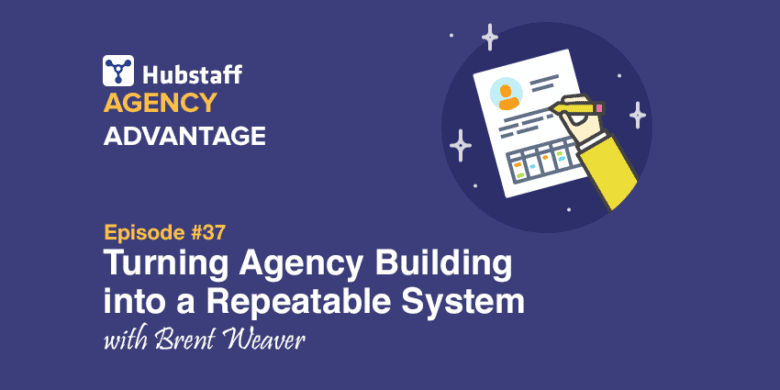 Agency Advantage 37: Brent Weaver on Turning Agency Building into a Repeatable System