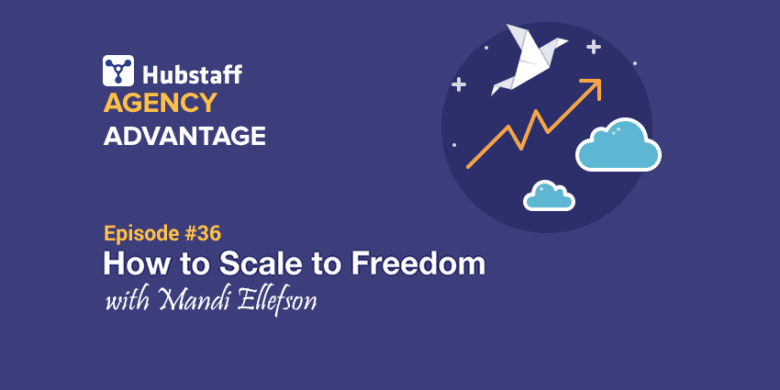 Agency Advantage 36: Mandi Ellefson on How to Scale to Freedom