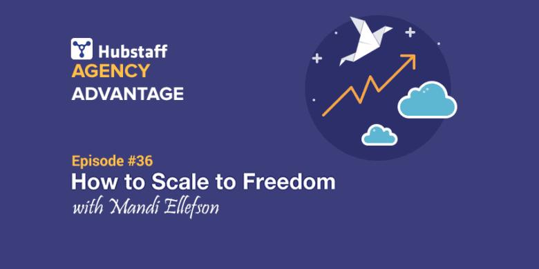 Agency Advantage 36: Mandi Ellefson on How to Scale to Freedom