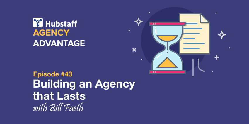 Agency Advantage 43: Bill Faeth on Building an Agency that Lasts