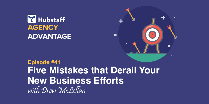 Agency Advantage 41: Drew McLellan on Five Mistakes that Derail Your New Business Efforts