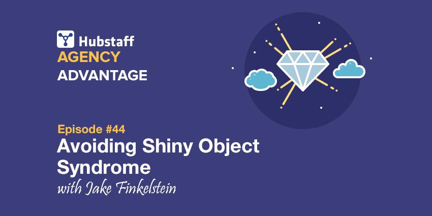 Agency Advantage 44: Jake Finkelstein on Avoiding Shiny Object Syndrome