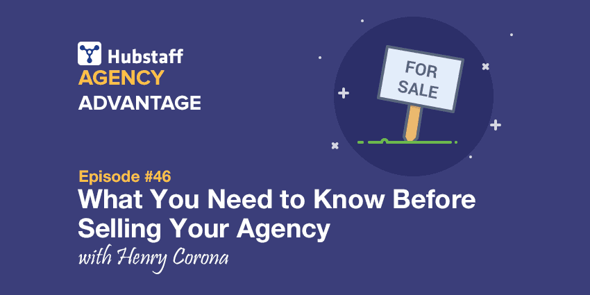 Agency Advantage 46: Henry Corona on What You Need to Know Before Selling Your Agency