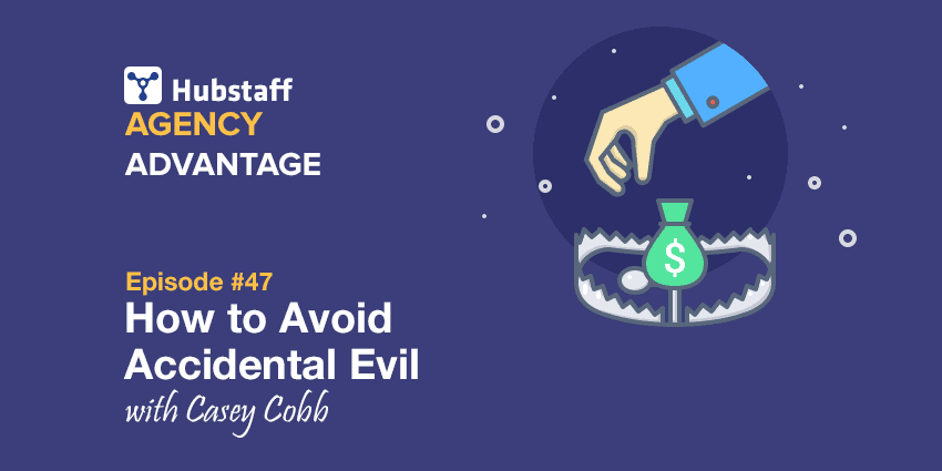 Agency Advantage 47: Casey Cobb on How to Avoid Accidental Evil