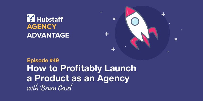Agency Advantage 49: Brian Casel on How to Profitably Launch a Product as an Agency