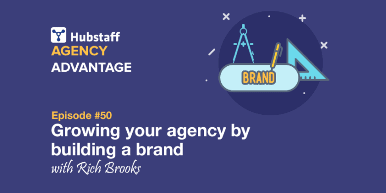 Agency Advantage 50: Rich Brooks On Growing Your Agency By Building A Brand