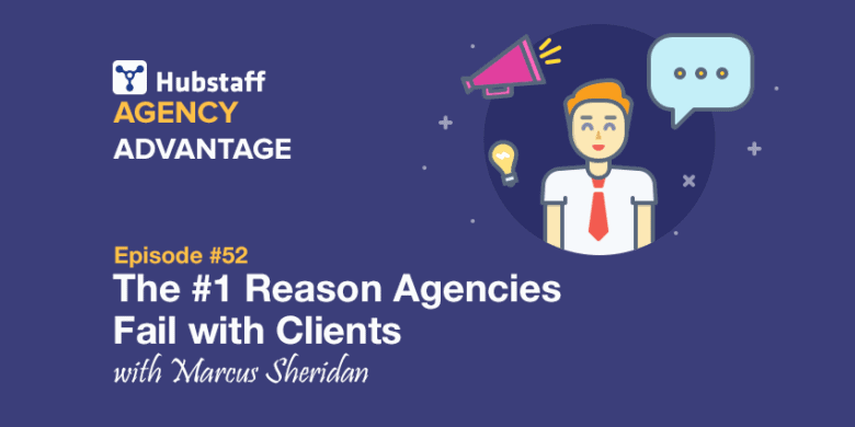 Agency Advantage 52: Marcus Sheridan on The #1 Reason Agencies Fail With Clients