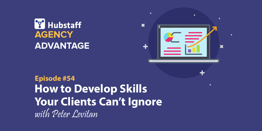 Agency Advantage 54: Peter Levitan on Developing Skills a Client Can't Ignore