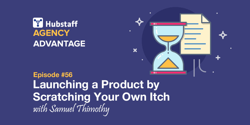 Agency Advantage 56: Samuel Thimothy on Launching a Product by Scratching Your Own Itch